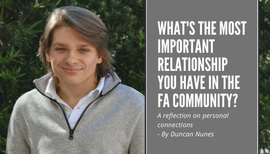 What's the most important relationship you have in the FA community?