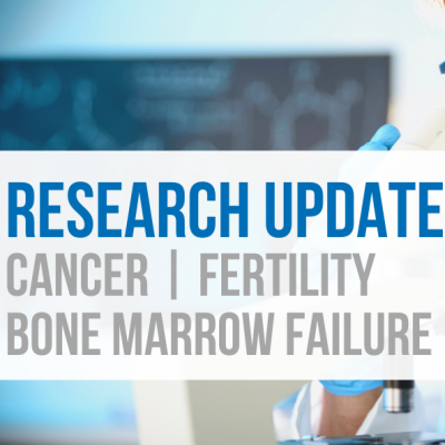 Research Update Winter 2020: Cancer, Fertility, Bone Marrow Failure